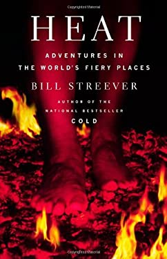 Heat: Adventures in the World's Fiery Places 9780316105330