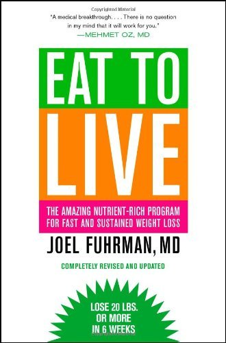 Eat to Live: The Amazing Nutrient-Rich Program for Fast and Sustained Weight Loss 9780316120913