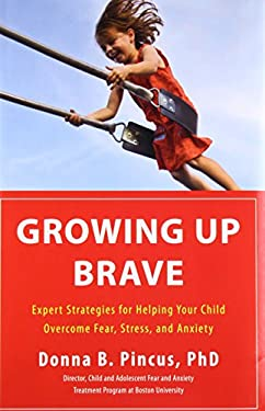 Growing Up Brave: Expert Strategies for Helping Your Child Overcome Fear, Stress, and Anxiety 9780316125604