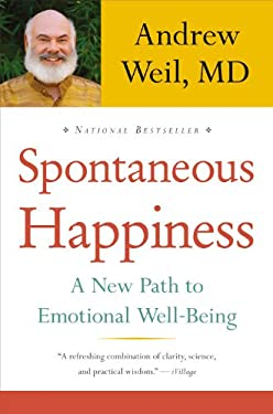 Spontaneous Happiness: A New Path to Emotional Well-Being 9780316129428
