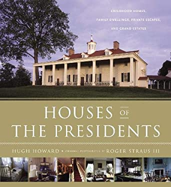 Houses of the Presidents: Childhood Homes, Family Dwellings, Private Escapes, and Grand Estates 9780316133272