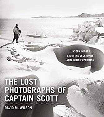 The Lost Photographs of Captain Scott: Unseen Photographs from the Legendary Antarctic Expedition 9780316178501