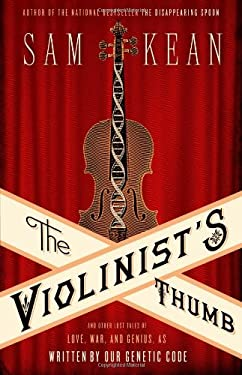 The Violinist's Thumb: And Other Lost Tales of Love, War, and Genius, as Written by Our Genetic Code 9780316182317