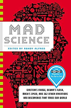Mad Science: Einstein's Fridge, Dewar's Flask, Mach's Speed, and 362 Other Inventions and Discoveries That Made Our World 9780316208192