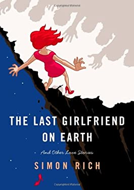 The Last Girlfriend on Earth: And Other Love Stories 9780316219396