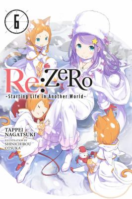 Re:ZERO -Starting Life in Another World-, Vol. 6 (light novel)