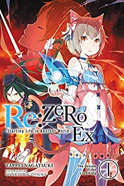 Re:ZERO -Starting Life in Another World- Ex, Vol. 1 (light novel): The Dream of the Lion King (Re:ZERO Ex (light novel))