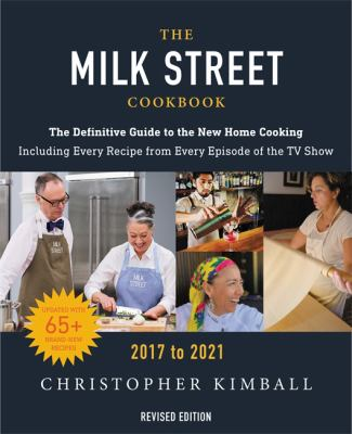 The Milk Street Cookbook: The Definitive Guide to the New Home Cooking, Featuring Every Recipe from Every Episode of the TV Show, 2017-2021