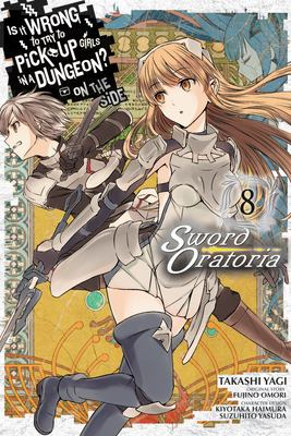 Is It Wrong to Try to Pick Up Girls in a Dungeon? On the Side: Sword Oratoria, Vol. 8 (manga) (Is It Wrong to Try to Pick Up Girls in a Dungeon? On th