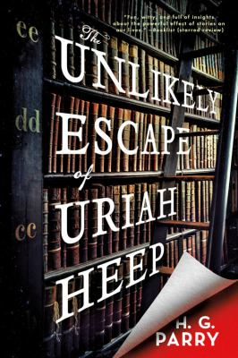The Unlikely Escape of Uriah Heep: A Novel