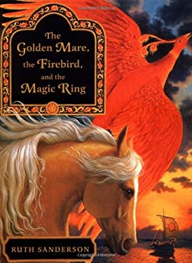 The Golden Mare, the Firebird, and the Magic Ring 9780316769068