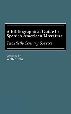A Bibliographical Guide to Spanish American Literature: Twentieth-Century Sources 9780313258619
