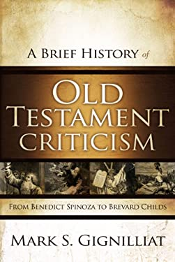 A Brief History of Old Testament Criticism: From Benedict Spinoza to Brevard Childs 9780310325321