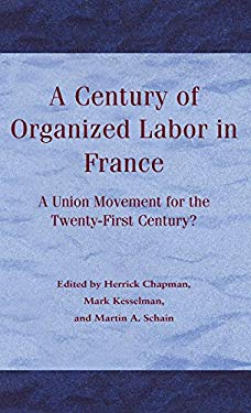 A Century of Organized Labor in France: A Union Movement for the Twenty-First Century? 9780312164973