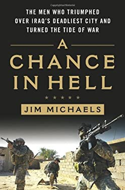 A Chance in Hell: The Men Who Triumphed Over Iraq's Deadliest City and Turned the Tide of War 9780312587468