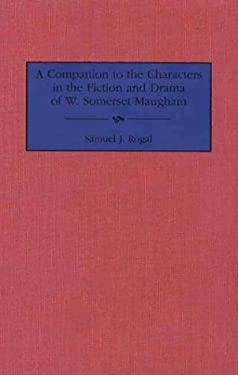 A Companion to the Characters in the Fiction and Drama of W. Somerset Maugham - Rogal, Samuel J.