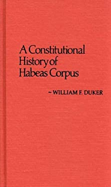 A Constitutional History of Habeas Corpus 9780313222641