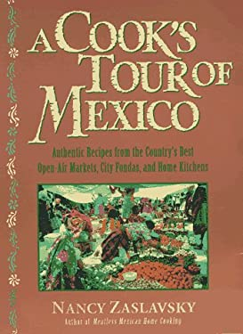 A Cook's Tour of Mexico: Authentic Recipes from the Country's Best Open-Air Markets, City Fondas, and Home Kitchens 9780312166083