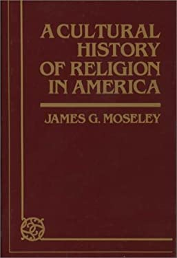 A Cultural History of Religion in America. 9780313224799