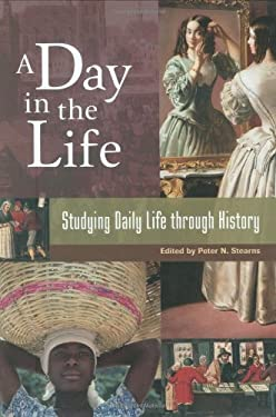 A Day in the Life: Studying Daily Life Through History 9780313332333
