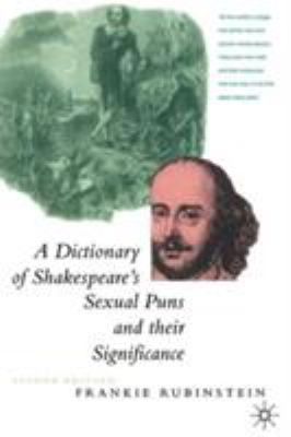 A Dictionary of Shakespeare's Sexual Puns and Their Significance 9780312126773