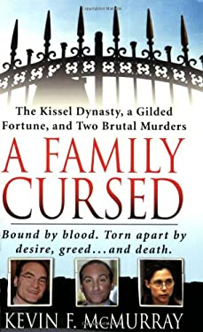 A Family Cursed: The Kissell Dynasty, a Gilded Fortune, and Two Brutal Murders 9780312942014