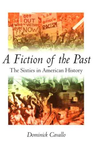 A Fiction of the Past: The Sixties in American History 9780312219307