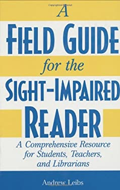 A Field Guide for the Sight-Impaired Reader: A Comprehensive Resource for Students, Teachers, and Librarians 9780313309694
