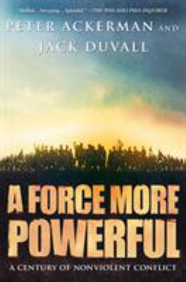 A Force More Powerful: A Century of Nonviolent Conflict 9780312240509
