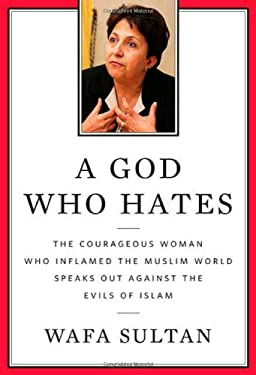 A God Who Hates: The Courageous Woman Who Inflamed the Muslim World Speaks Out Against the Evils of Islam 9780312538354