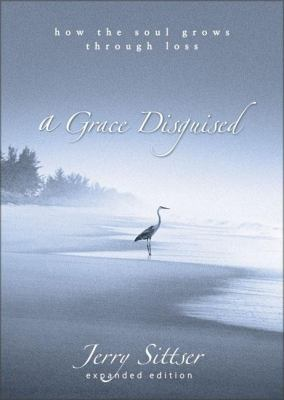 A Grace Disguised: How the Soul Grows Through Loss 9780310258957
