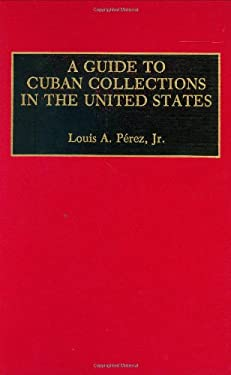 A Guide to Cuban Collections in the United States 9780313268588