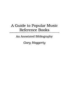 A Guide to Popular Music Reference Books: An Annotated Bibliography 9780313296611