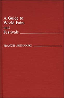 A Guide to World Fairs and Festivals 9780313207860