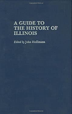 A Guide to the History of Illinois 9780313241109