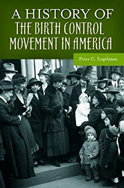 A History of the Birth Control Movement in America 9780313365096
