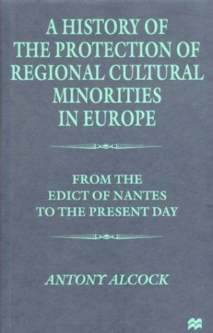 A History of the Protection of Regional Cultural Minorities in Europe: From the Edict of the Nantes to the Present Day 9780312235567