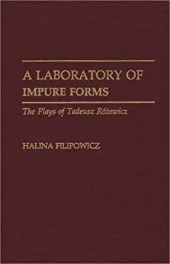 A Laboratory of Impure Forms: The Plays of Tadeusz Rozewicz 9780313268052