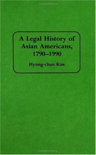A Legal History of Asian Americans, 1790-1990 9780313291425