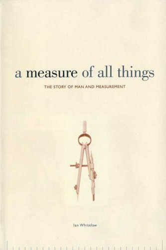 A Measure of All Things: The Story of Man and Measurement 9780312370268