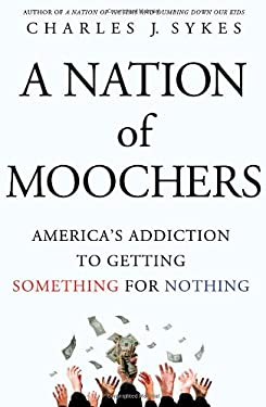 A Nation of Moochers: America's Addiction to Getting Something for Nothing 9780312547707