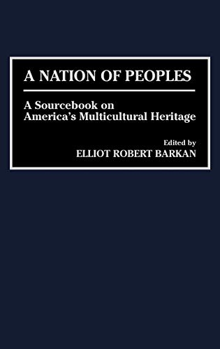 A Nation of Peoples: A Sourcebook on America's Multicultural Heritage 9780313299612
