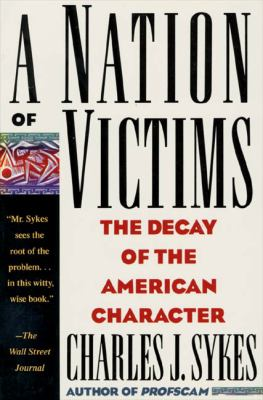 A Nation of Victims: The Decay of the American Character 9780312098827