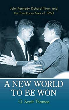 A New World to Be Won: John Kennedy, Richard Nixon, and the Tumultuous Year of 1960 9780313397950