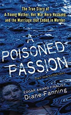 A Poisoned Passion: A Young Mother, Her War Hero Husband, and the Marriage That Ended in Murder 9780312945077