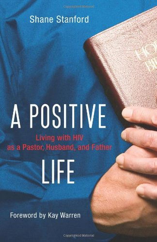 A Positive Life: Living with HIV as a Pastor, Husband, and Father 9780310292920