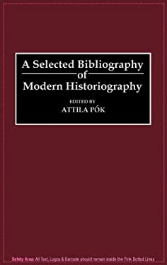 A Selected Bibliography of Modern Historiography 9780313272318