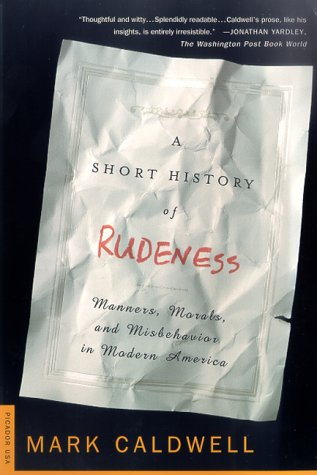 A Short History of Rudeness: Manners, Morals, and Misbehavior in Modern America 9780312263898