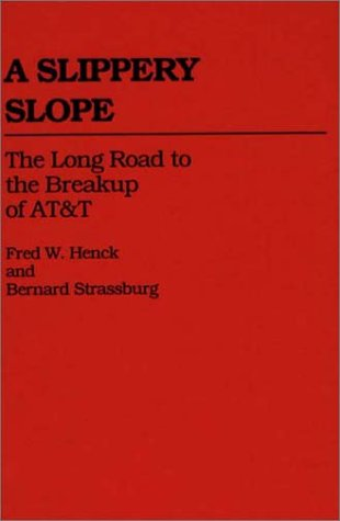 A Slippery Slope: The Long Road to the Breakup of AT&T 9780313260254