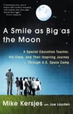 A Smile as Big as the Moon: A Special Education Teacher, His Class, and Their Inspiring Journey Through U.S. Space Camp 9780312303143